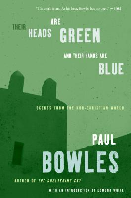 Their Heads Are Green and Their Hands Are Blue By Bowles, Paul