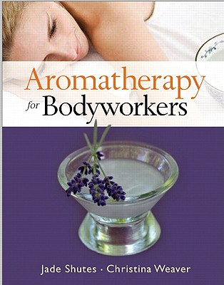 Aromatherapy for Bodyworkers By Shutes, Jade/ Weaver, Christina