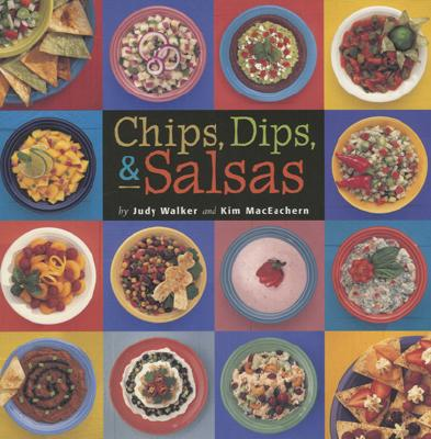 Chips, Dips, & Salsas By Walker, Judy Hille/ Maceachern, Kim/ Marchetti, Christopher (PHT)
